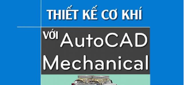 Thiết Kế Cơ Khí Với Autocad Mechanical | Sách hay miễn phí